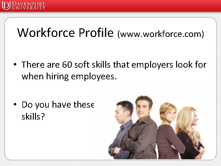 Workforce Profile (www. workforce. com) • There are 60 soft skills that employers look