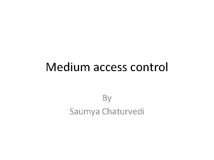 Medium access control By Saumya Chaturvedi