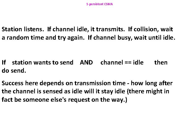1 -persistent CSMA Station listens. If channel idle, it transmits. If collision, wait a