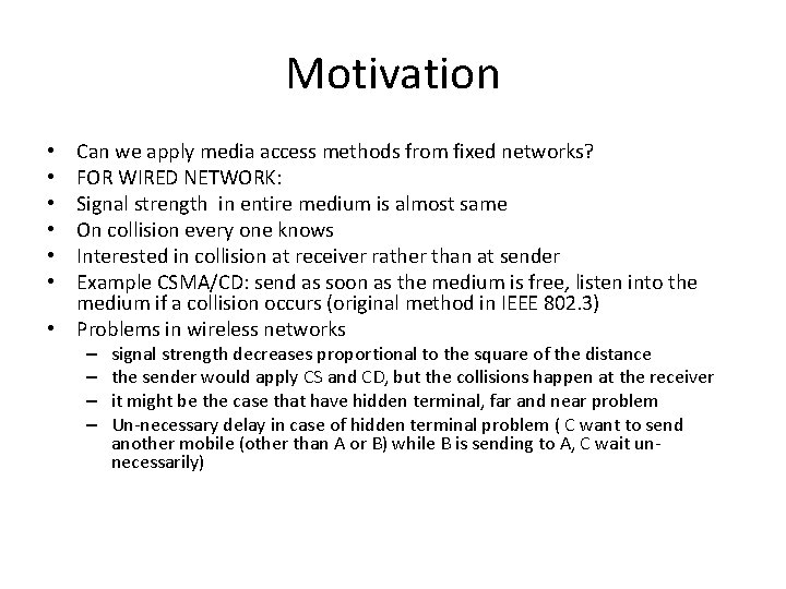 Motivation Can we apply media access methods from fixed networks? FOR WIRED NETWORK: Signal