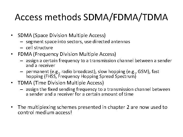 Access methods SDMA/FDMA/TDMA • SDMA (Space Division Multiple Access) – segment space into sectors,