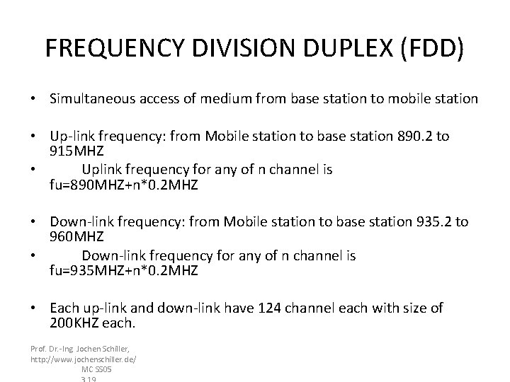 FREQUENCY DIVISION DUPLEX (FDD) • Simultaneous access of medium from base station to mobile