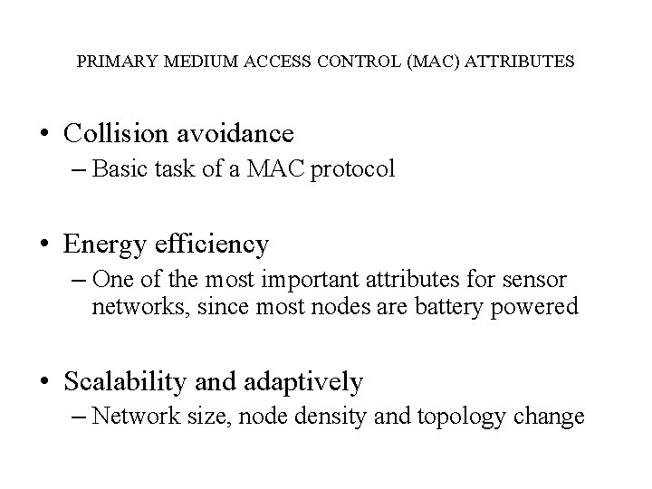 PRIMARY MEDIUM ACCESS CONTROL (MAC) ATTRIBUTES • Collision avoidance – Basic task of a