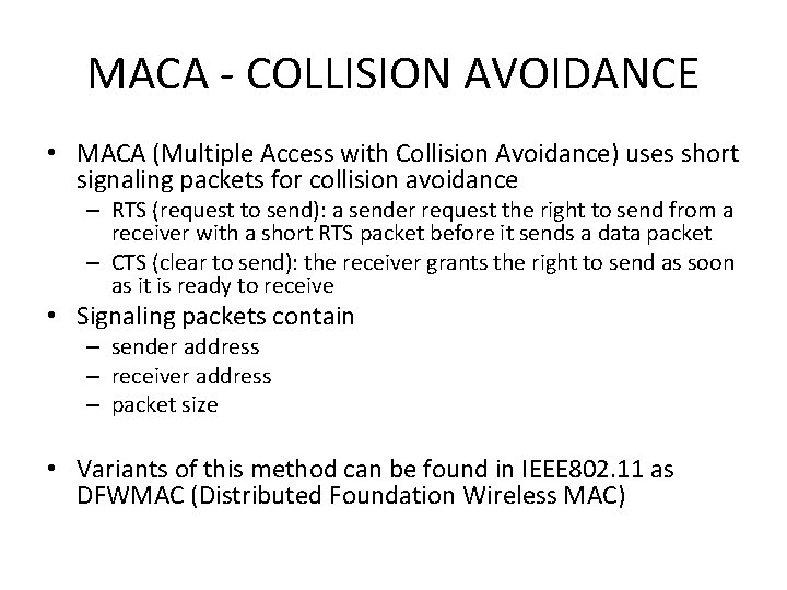 MACA - COLLISION AVOIDANCE • MACA (Multiple Access with Collision Avoidance) uses short signaling