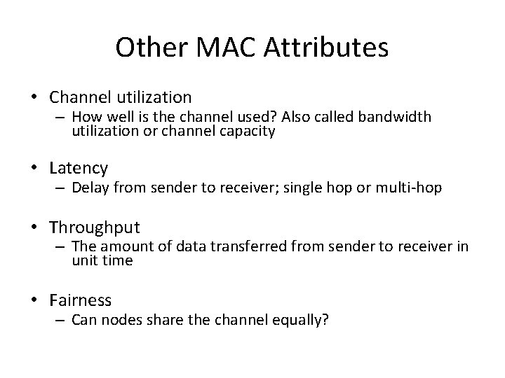 Other MAC Attributes • Channel utilization – How well is the channel used? Also