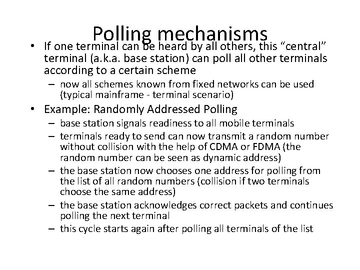 • Polling mechanisms If one terminal can be heard by all others, this