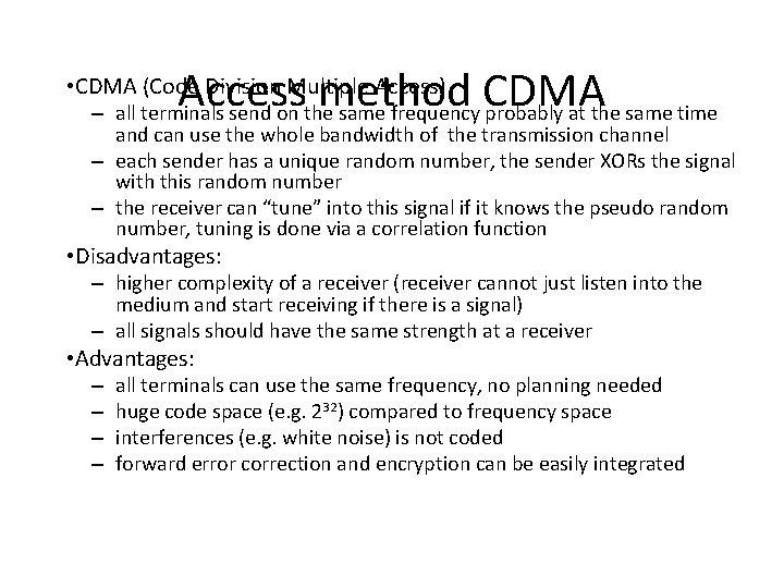 Access method CDMA • CDMA (Code Division Multiple Access) – all terminals send on