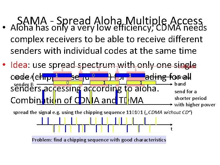 SAMA Spread Aloha Multiple Access • Aloha has only a very low efficiency, CDMA