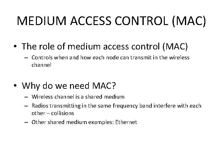 MEDIUM ACCESS CONTROL (MAC) • The role of medium access control (MAC) – Controls