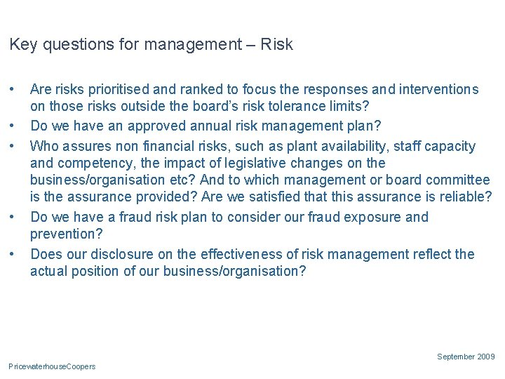 Key questions for management – Risk • • • Are risks prioritised and ranked