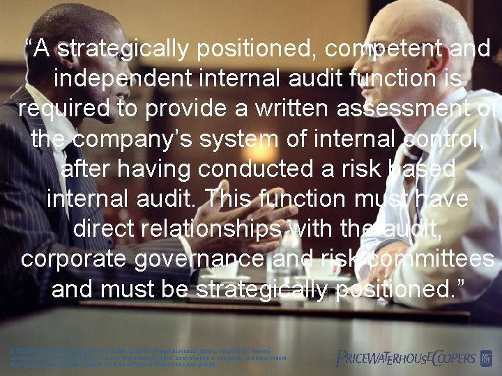 """""""A strategically positioned, competent and independent internal audit function is required to provide a"""