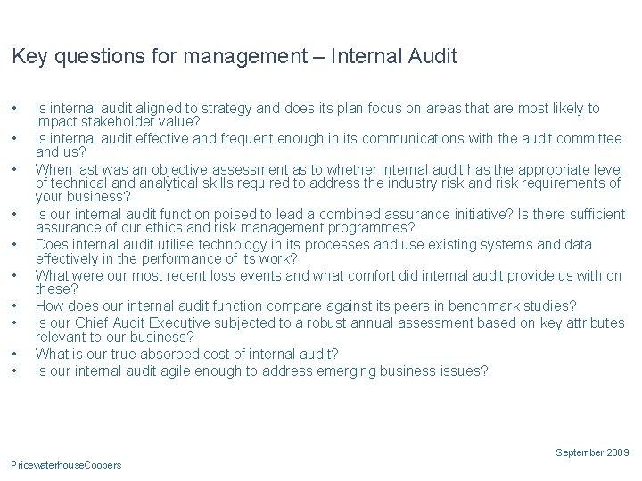 Key questions for management – Internal Audit • • • Is internal audit aligned