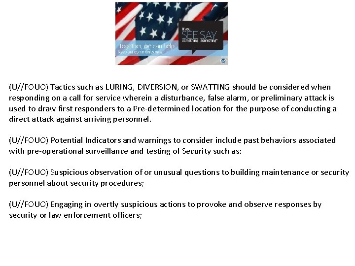 (U//FOUO) Tactics such as LURING, DIVERSION, or SWATTING should be considered when responding on