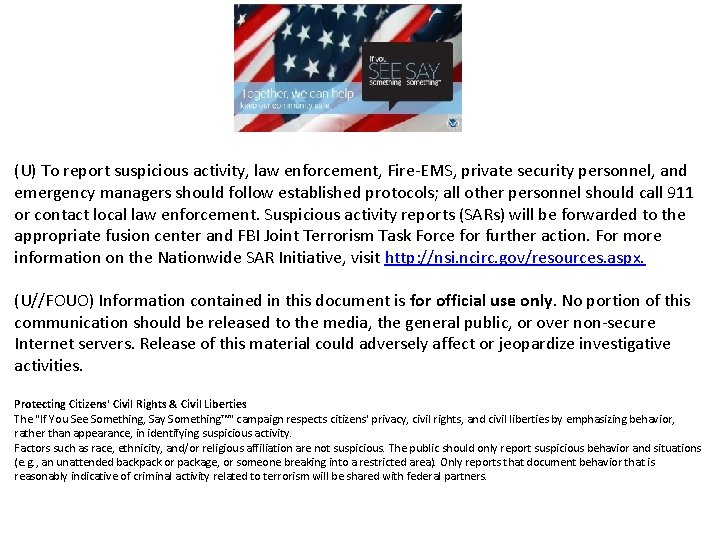 (U) To report suspicious activity, law enforcement, Fire-EMS, private security personnel, and emergency managers