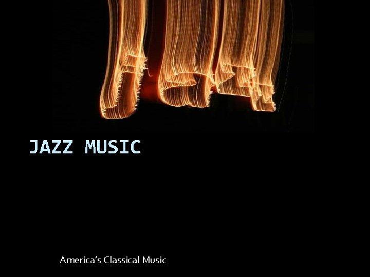 JAZZ MUSIC America's Classical Music