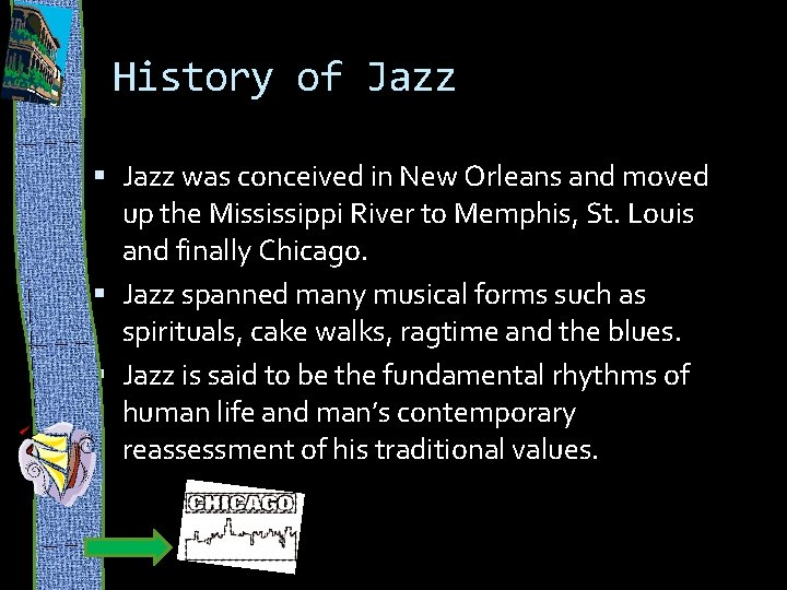 History of Jazz was conceived in New Orleans and moved up the Mississippi River
