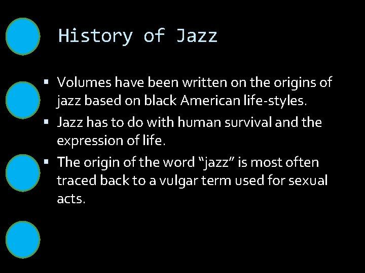 History of Jazz Volumes have been written on the origins of jazz based on