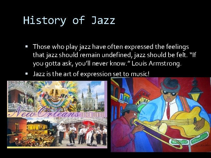 History of Jazz Those who play jazz have often expressed the feelings that jazz