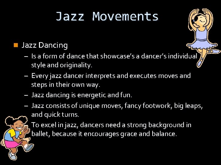 Jazz Movements n Jazz Dancing – Is a form of dance that showcase's a