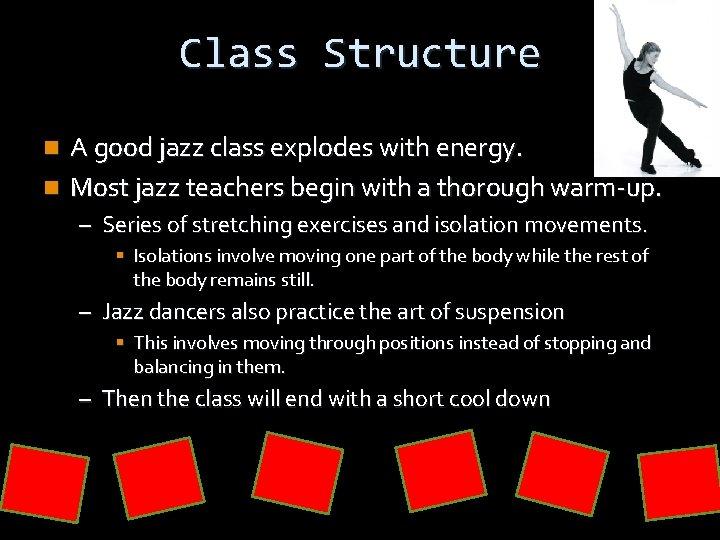 Class Structure A good jazz class explodes with energy. n Most jazz teachers begin