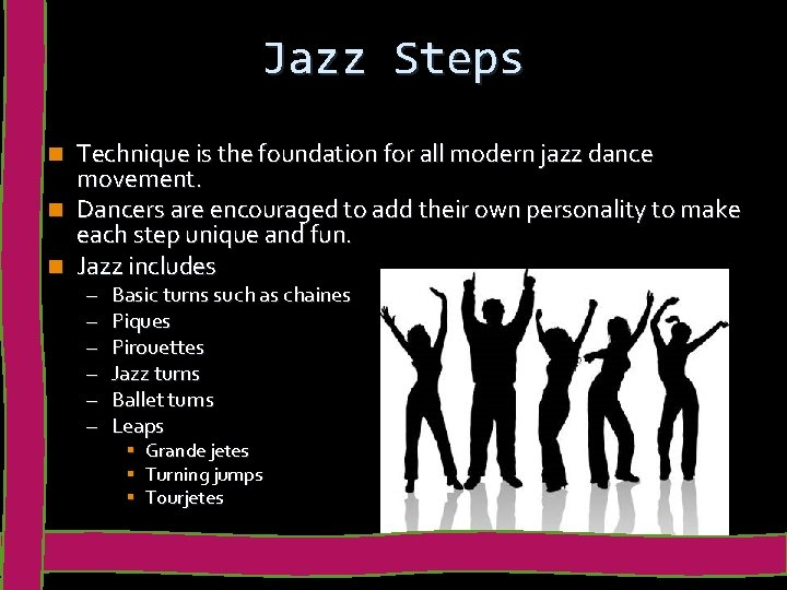Jazz Steps n n n Technique is the foundation for all modern jazz dance