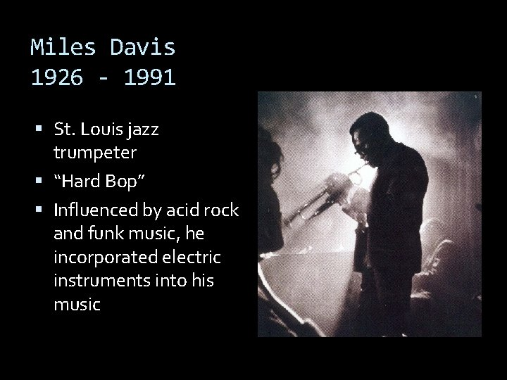 "Miles Davis 1926 - 1991 St. Louis jazz trumpeter ""Hard Bop"" Influenced by acid"