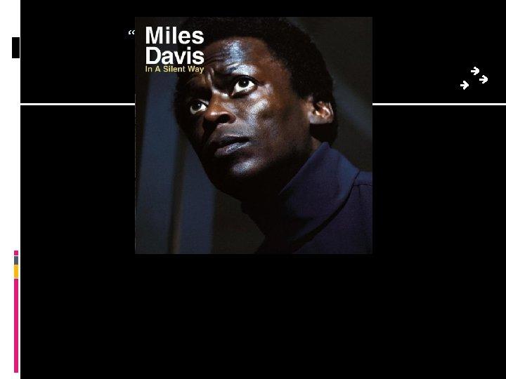 """Shhh - Peaceful"" by Miles Davis 1969"