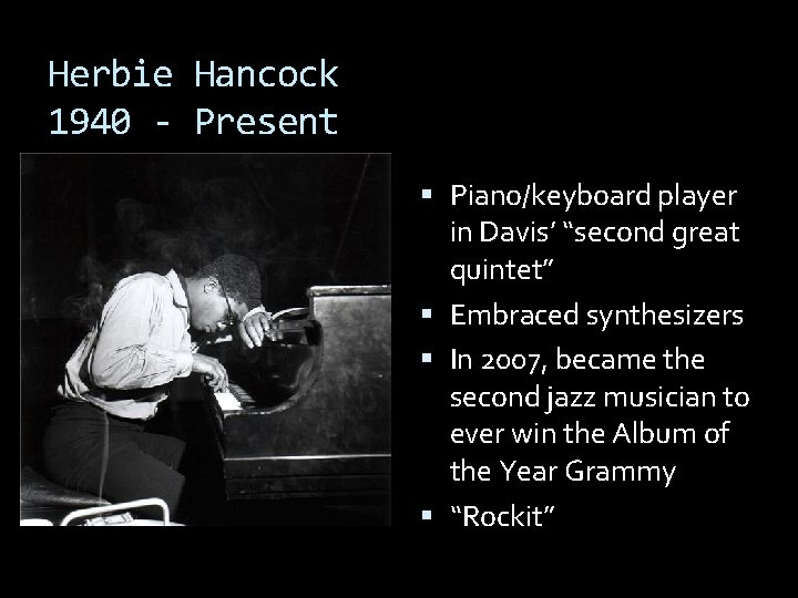 """Herbie Hancock 1940 - Present Piano/keyboard player in Davis' """"second great quintet"""" Embraced synthesizers"""