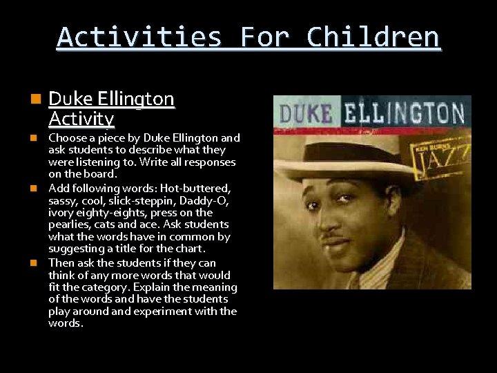 Activities For Children n Duke Ellington Activity Choose a piece by Duke Ellington and
