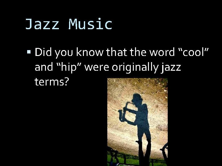 """Jazz Music Did you know that the word """"cool"""" and """"hip"""" were originally jazz"""