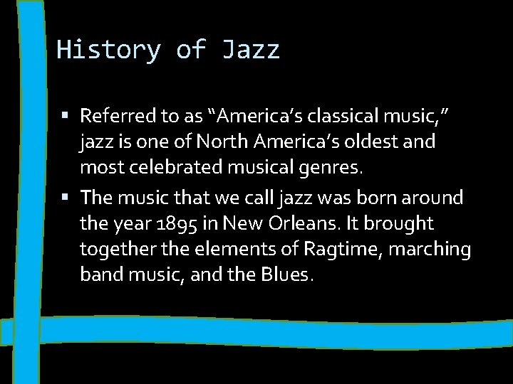 """History of Jazz Referred to as """"America's classical music, """" jazz is one of"""