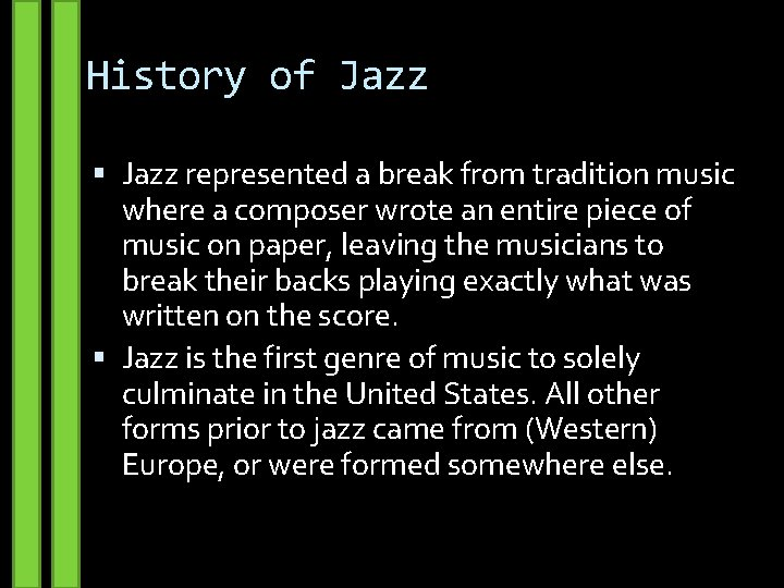 History of Jazz represented a break from tradition music where a composer wrote an