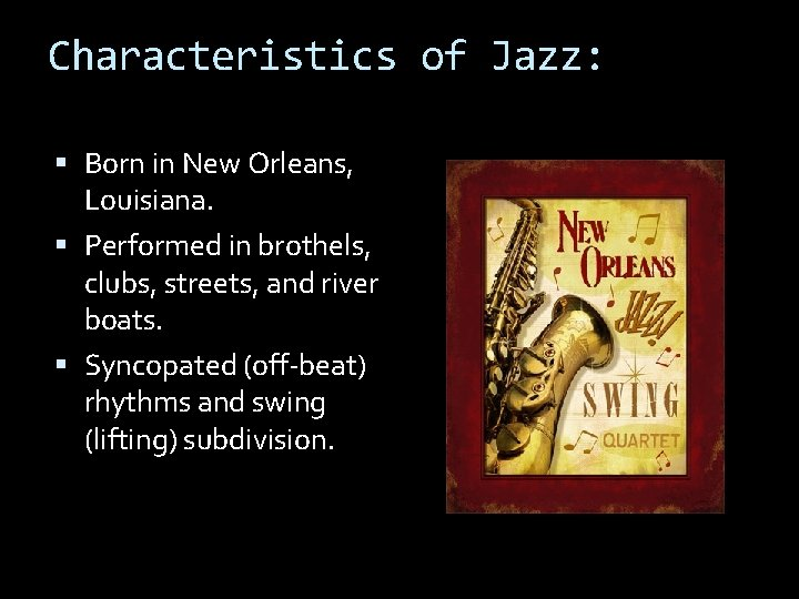 Characteristics of Jazz: Born in New Orleans, Louisiana. Performed in brothels, clubs, streets, and