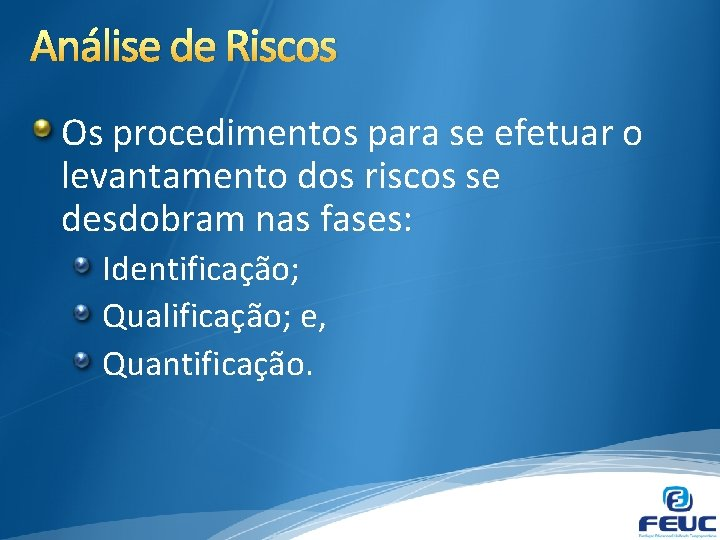 Análise de Riscos Os procedimentos para se efetuar o levantamento dos riscos se desdobram