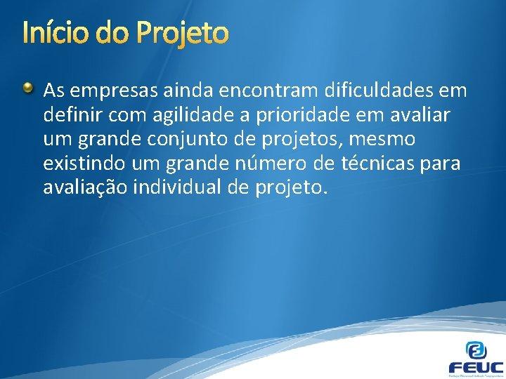 Início do Projeto As empresas ainda encontram dificuldades em definir com agilidade a prioridade