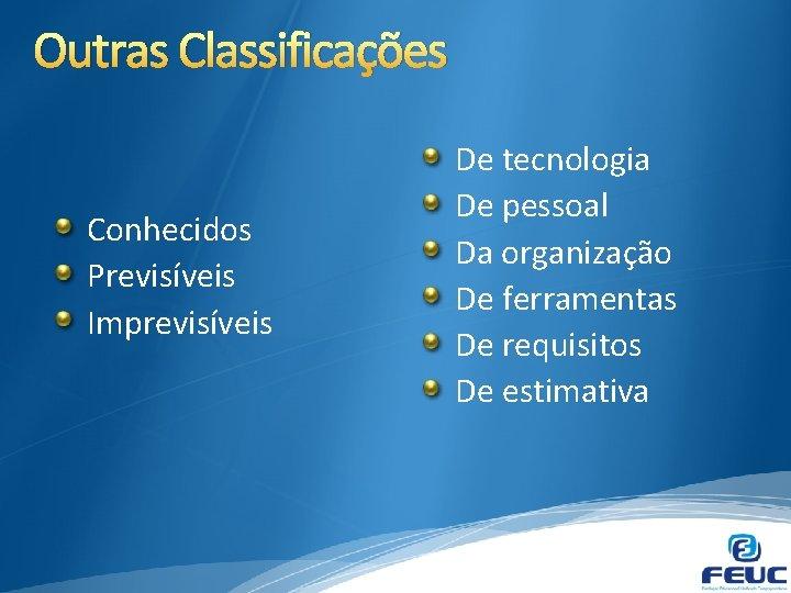 Outras Classificações Conhecidos Previsíveis Imprevisíveis De tecnologia De pessoal Da organização De ferramentas De