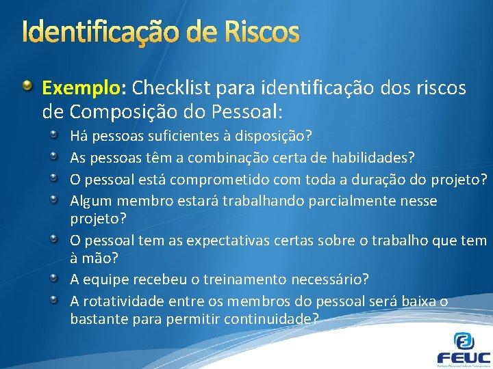 Identificação de Riscos Exemplo: Checklist para identificação dos riscos de Composição do Pessoal: Há