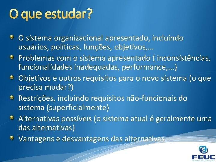 O que estudar? O sistema organizacional apresentado, incluindo usuários, políticas, funções, objetivos, . .