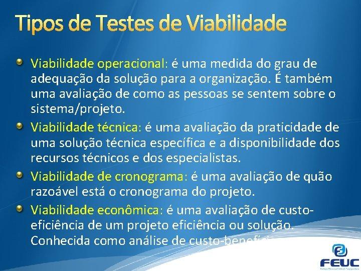 Tipos de Testes de Viabilidade operacional: é uma medida do grau de adequação da