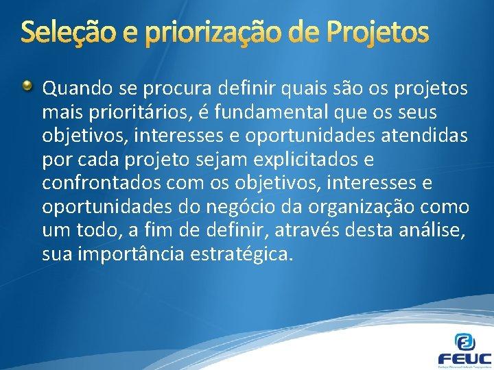 Quando se procura definir quais são os projetos mais prioritários, é fundamental que os