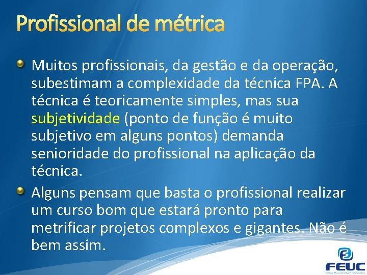 Muitos profissionais, da gestão e da operação, subestimam a complexidade da técnica FPA. A