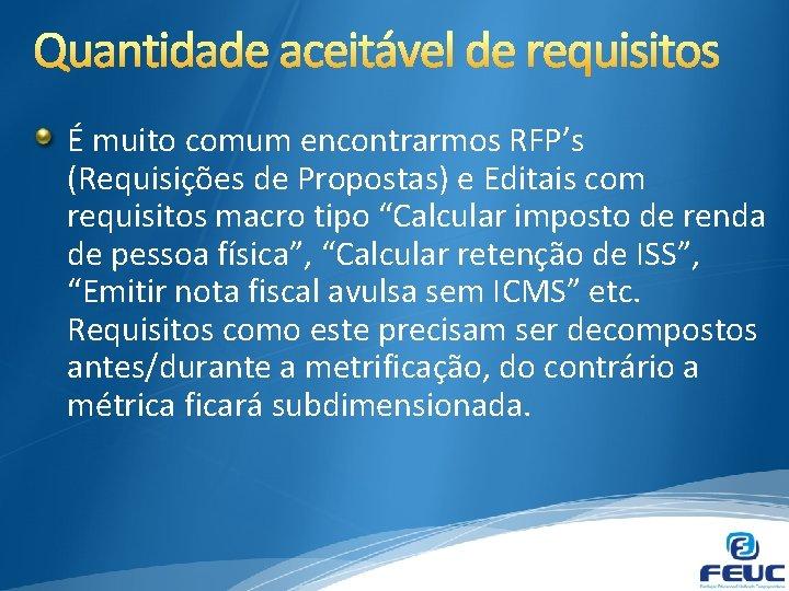 É muito comum encontrarmos RFP's (Requisições de Propostas) e Editais com requisitos macro tipo
