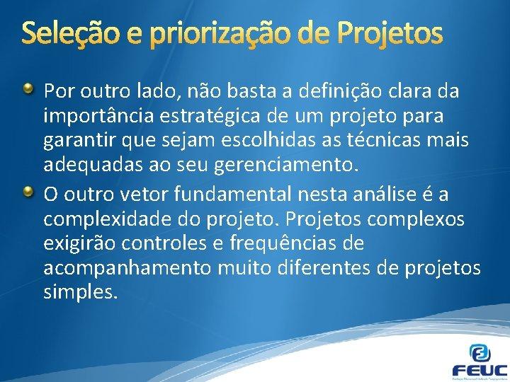 Por outro lado, não basta a definição clara da importância estratégica de um projeto
