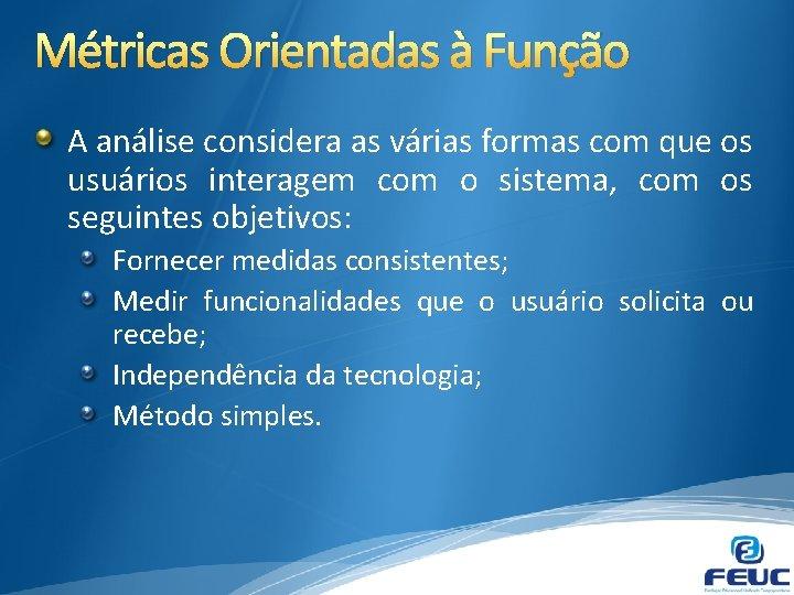 Métricas Orientadas à Função A análise considera as várias formas com que os usuários