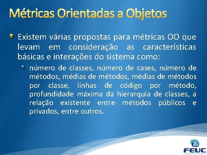 Métricas Orientadas a Objetos Existem várias propostas para métricas OO que levam em consideração