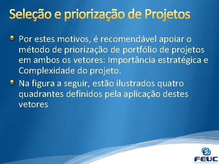 Por estes motivos, é recomendável apoiar o método de priorização de portfólio de projetos