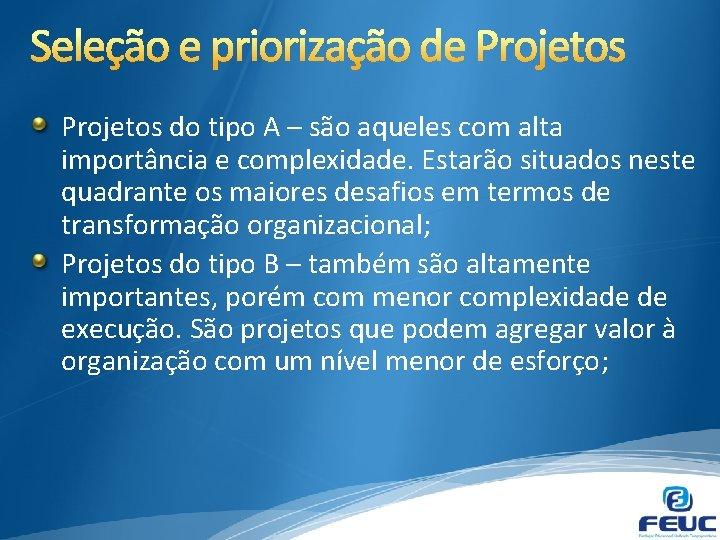 Projetos do tipo A – são aqueles com alta importância e complexidade. Estarão situados