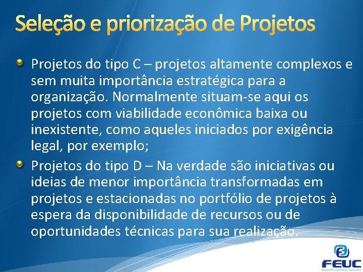 Projetos do tipo C – projetos altamente complexos e sem muita importância estratégica para