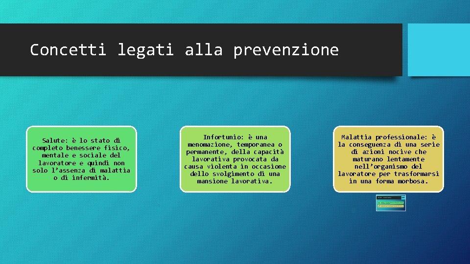 Concetti legati alla prevenzione Salute: è lo stato di completo benessere fisico, mentale e