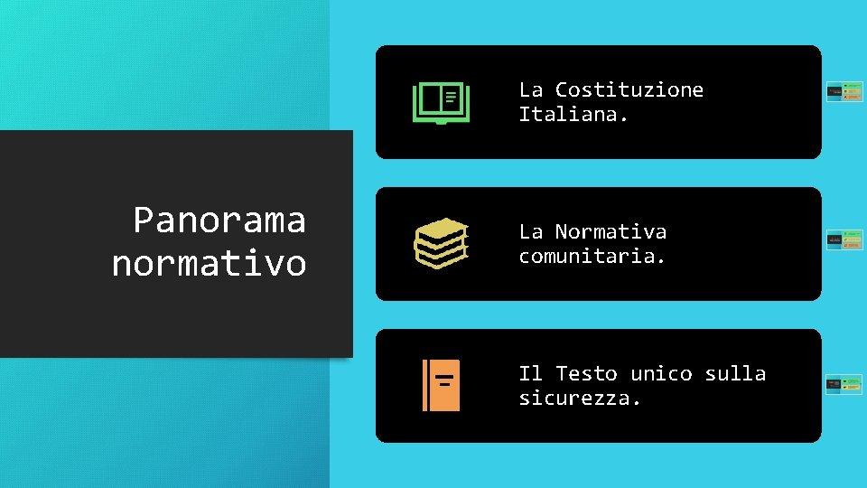 La Costituzione Italiana. Panorama normativo La Normativa comunitaria. Il Testo unico sulla sicurezza.